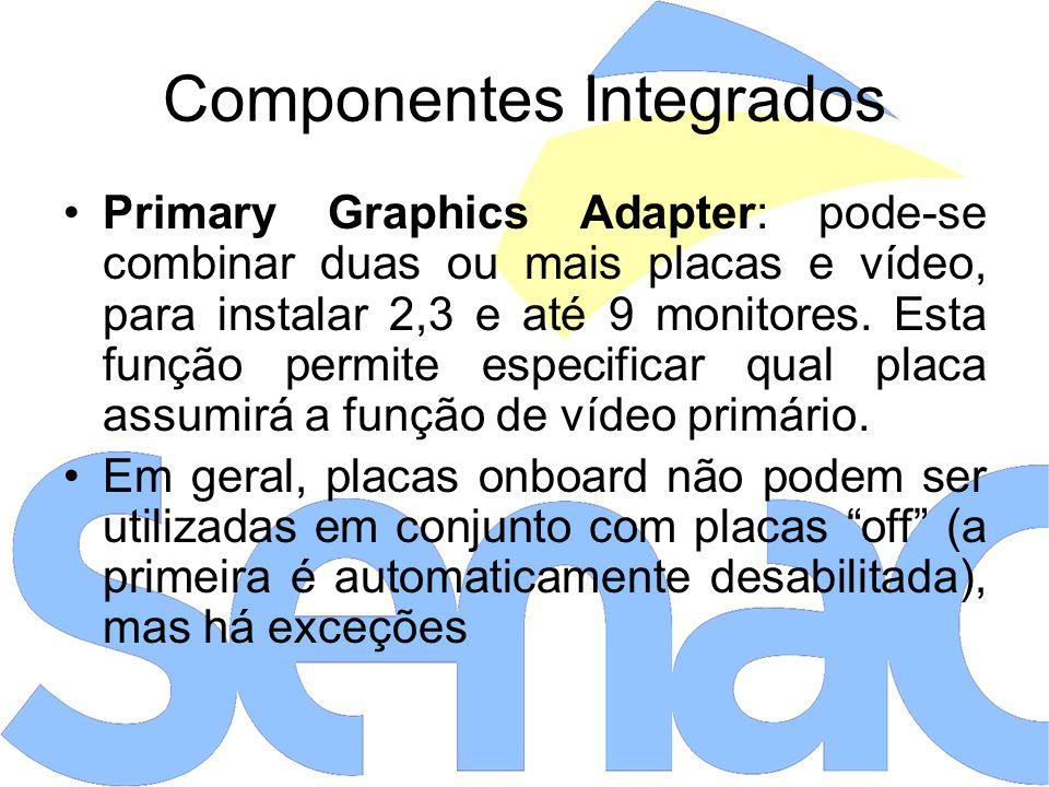 Componentes Integrados Primary Graphics Adapter: pode-se combinar duas ou mais placas e vídeo, para instalar 2,3 e até 9 monitores.