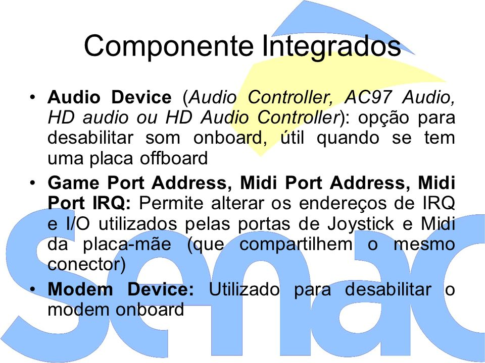 Componente Integrados Audio Device (Audio Controller, AC97 Audio, HD audio ou HD Audio Controller): opção para desabilitar som onboard, útil quando se