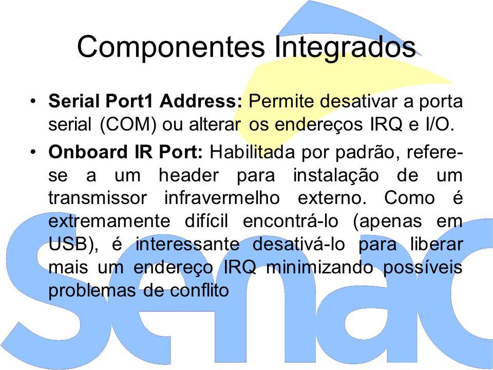 Componentes Integrados Serial Port1 Address: Permite desativar a porta serial (COM) ou alterar os endereços IRQ e I/O.