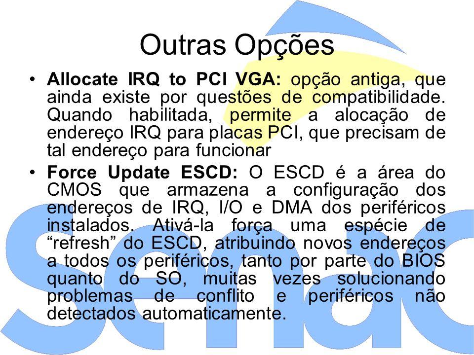 Outras Opções Allocate IRQ to PCI VGA: opção antiga, que ainda existe por questões de compatibilidade.