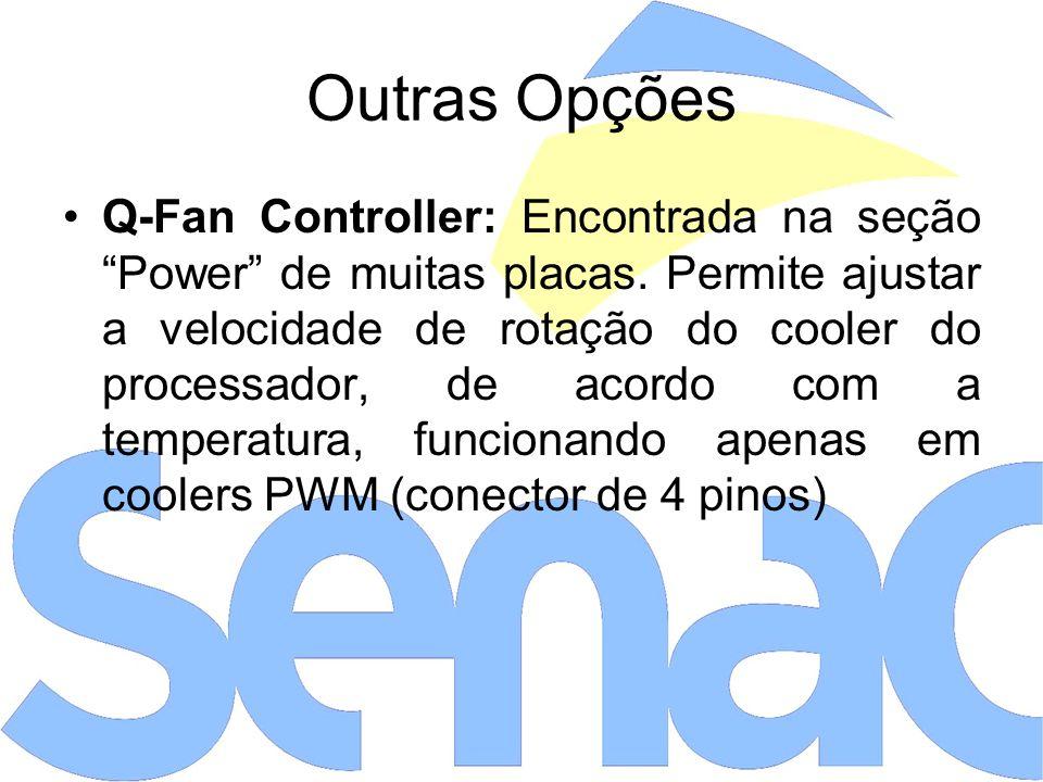 Outras Opções Q-Fan Controller: Encontrada na seção Power de muitas placas.