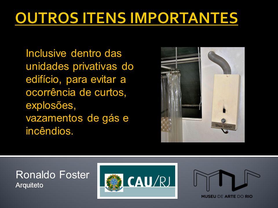 Ronaldo Foster Arquiteto Inclusive dentro das unidades privativas do edifício, para evitar a ocorrência de curtos, explosões, vazamentos de gás e incêndios.