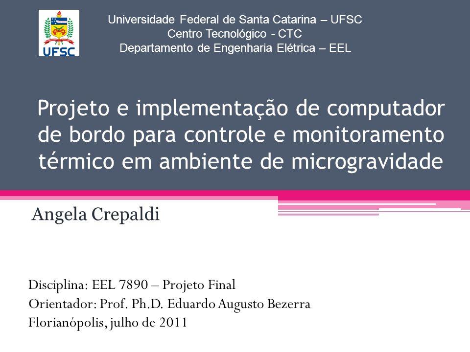 Projeto e implementação de computador de bordo para controle e monitoramento térmico em ambiente de microgravidade Angela Crepaldi Universidade Federa