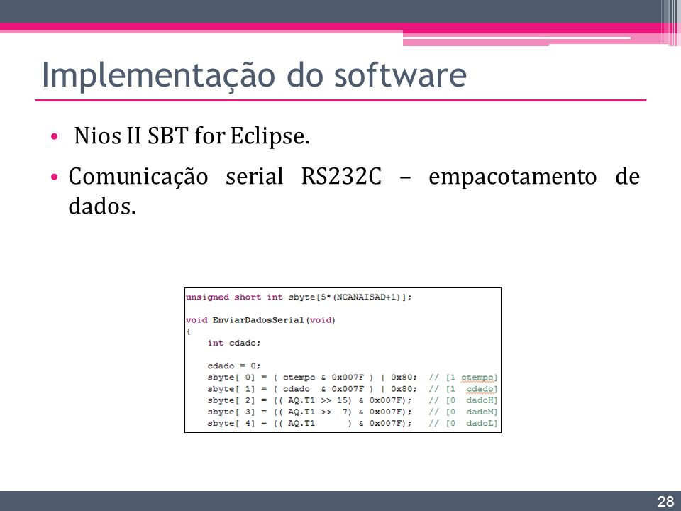 Implementação do software 28 Nios II SBT for Eclipse. Comunicação serial RS232C – empacotamento de dados.