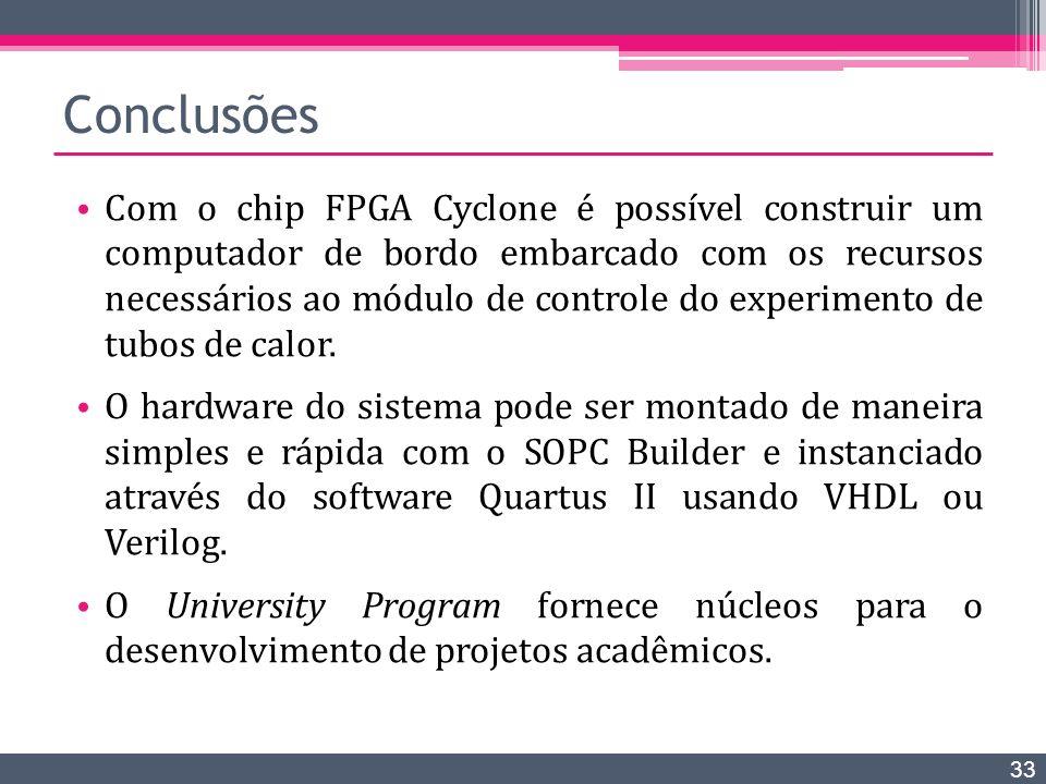 Com o chip FPGA Cyclone é possível construir um computador de bordo embarcado com os recursos necessários ao módulo de controle do experimento de tubo