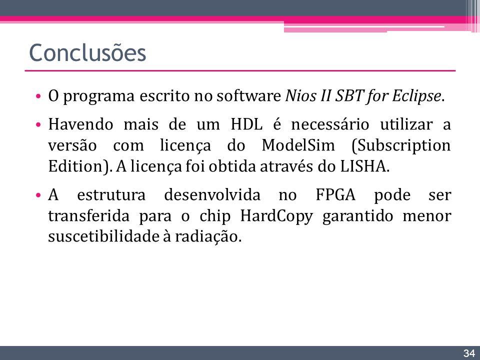 Conclusões O programa escrito no software Nios II SBT for Eclipse. Havendo mais de um HDL é necessário utilizar a versão com licença do ModelSim (Subs