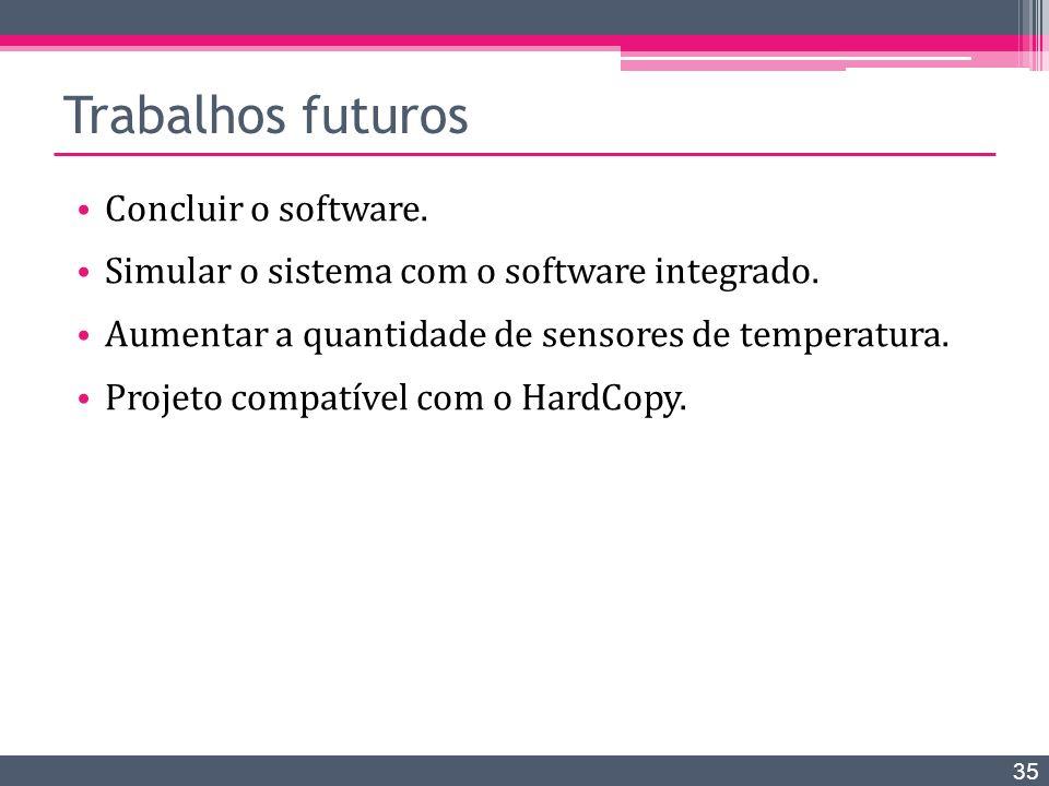 Trabalhos futuros Concluir o software. Simular o sistema com o software integrado. Aumentar a quantidade de sensores de temperatura. Projeto compatíve