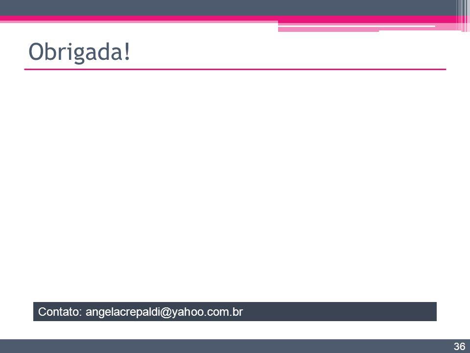 Obrigada! 36 Contato: angelacrepaldi@yahoo.com.br