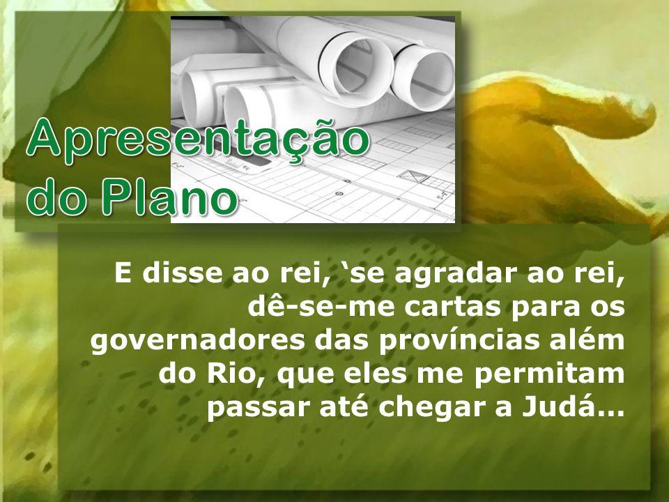 E disse ao rei, se agradar ao rei, dê-se-me cartas para os governadores das províncias além do Rio, que eles me permitam passar até chegar a Judá...