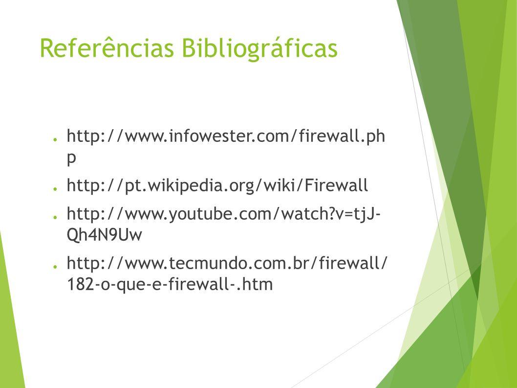 Referências Bibliográficas http://www.infowester.com/firewall.ph p http://pt.wikipedia.org/wiki/Firewall http://www.youtube.com/watch?v=tjJ- Qh4N9Uw http://www.tecmundo.com.br/firewall/ 182-o-que-e-firewall-.htm