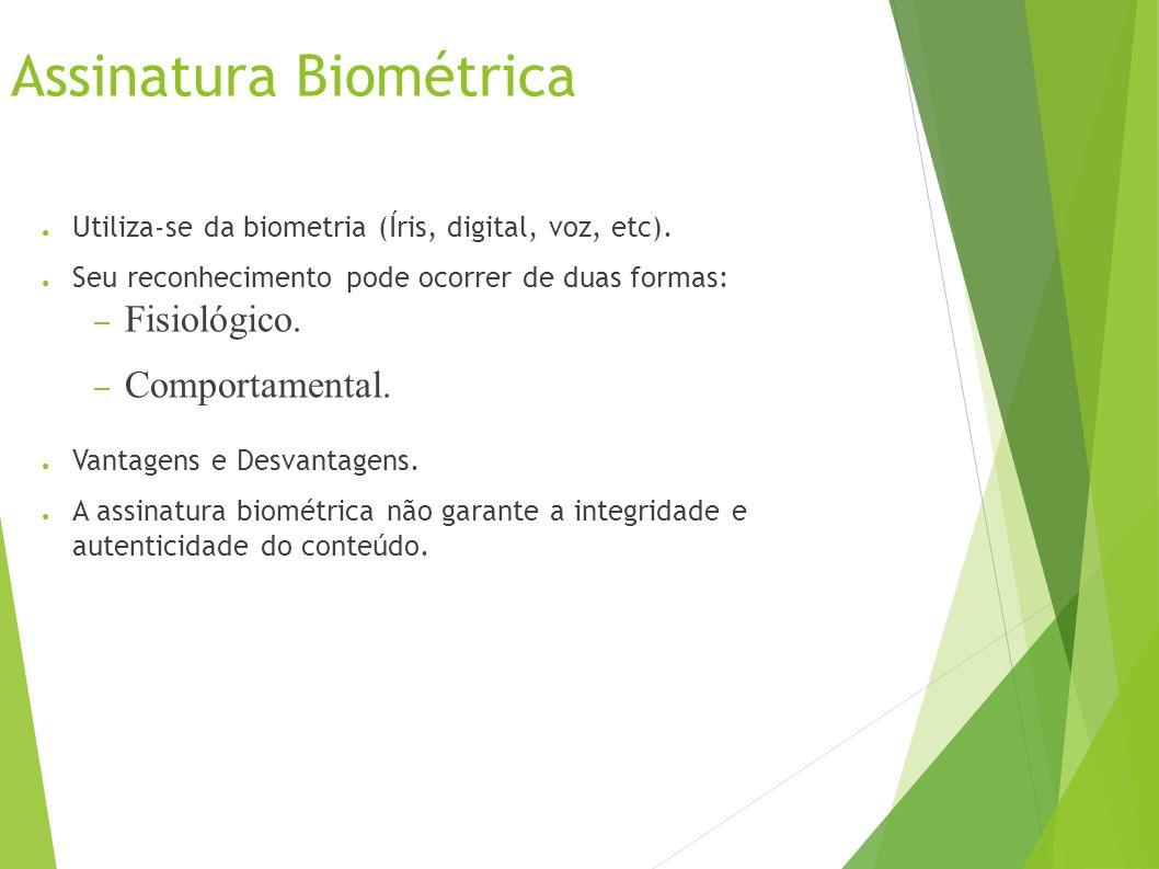 Assinatura Biométrica Utiliza-se da biometria (Íris, digital, voz, etc).