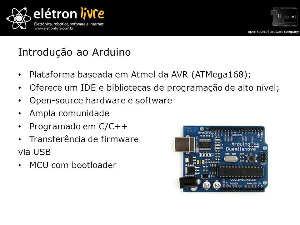 Introdução ao Arduino Plataforma baseada em Atmel da AVR (ATMega168); Oferece um IDE e bibliotecas de programação de alto nível; Open-source hardware