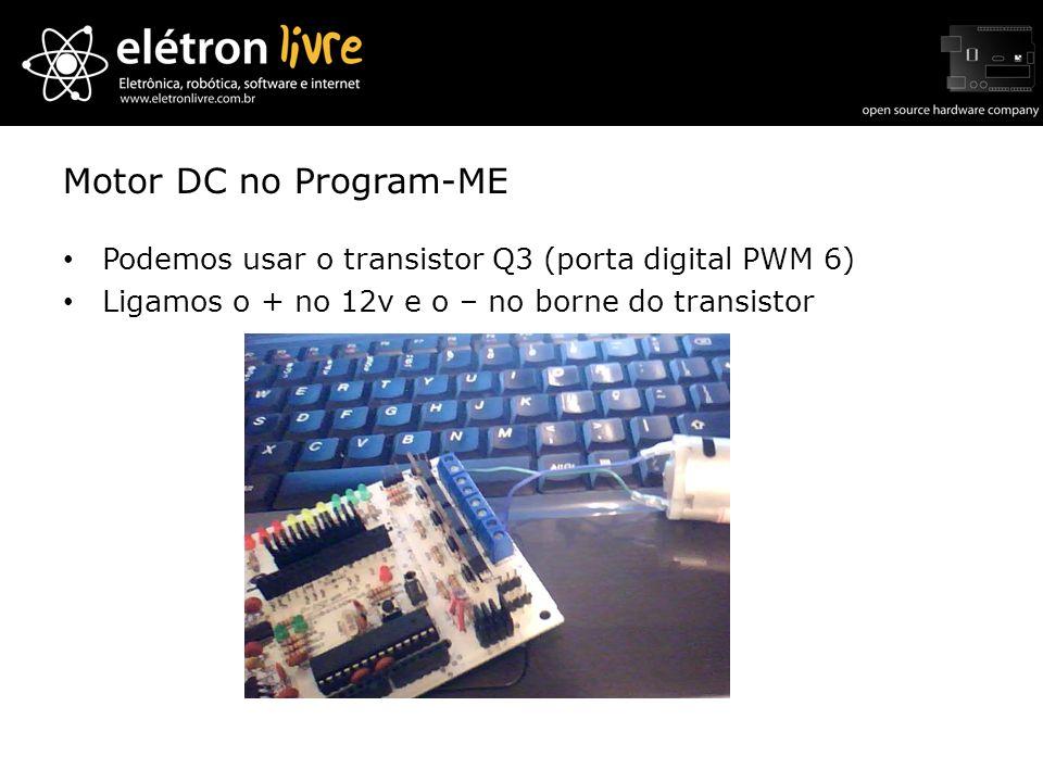 Motor DC no Program-ME Podemos usar o transistor Q3 (porta digital PWM 6) Ligamos o + no 12v e o – no borne do transistor