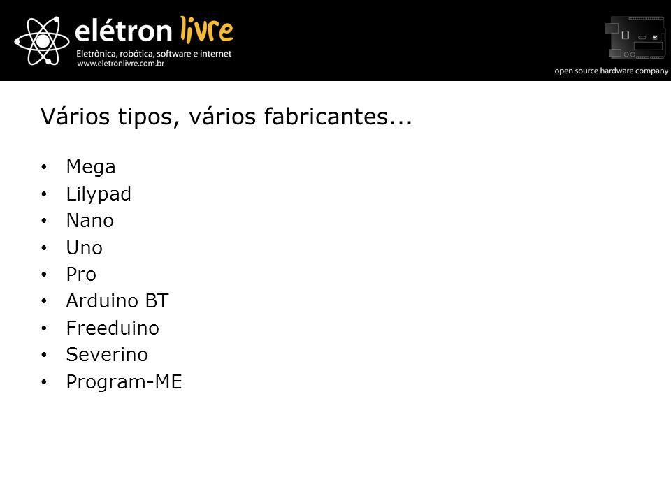 Vários tipos, vários fabricantes... Mega Lilypad Nano Uno Pro Arduino BT Freeduino Severino Program-ME