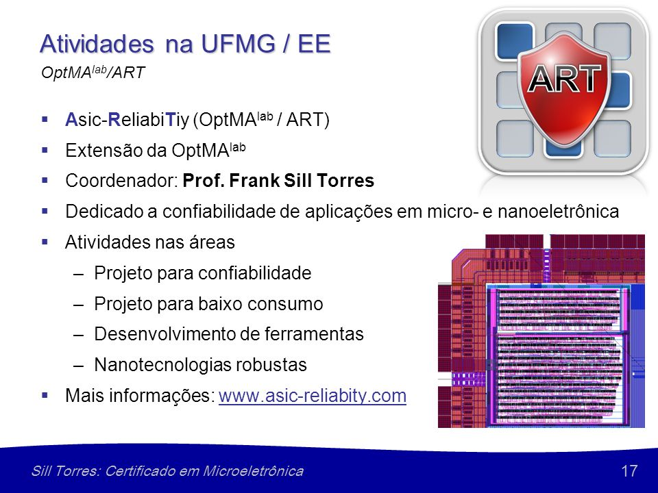 17 Sill Torres: Certificado em Microeletrônica Atividades na UFMG / EE Asic-ReliabiTiy (OptMA lab / ART) Extensão da OptMA lab Coordenador: Prof.
