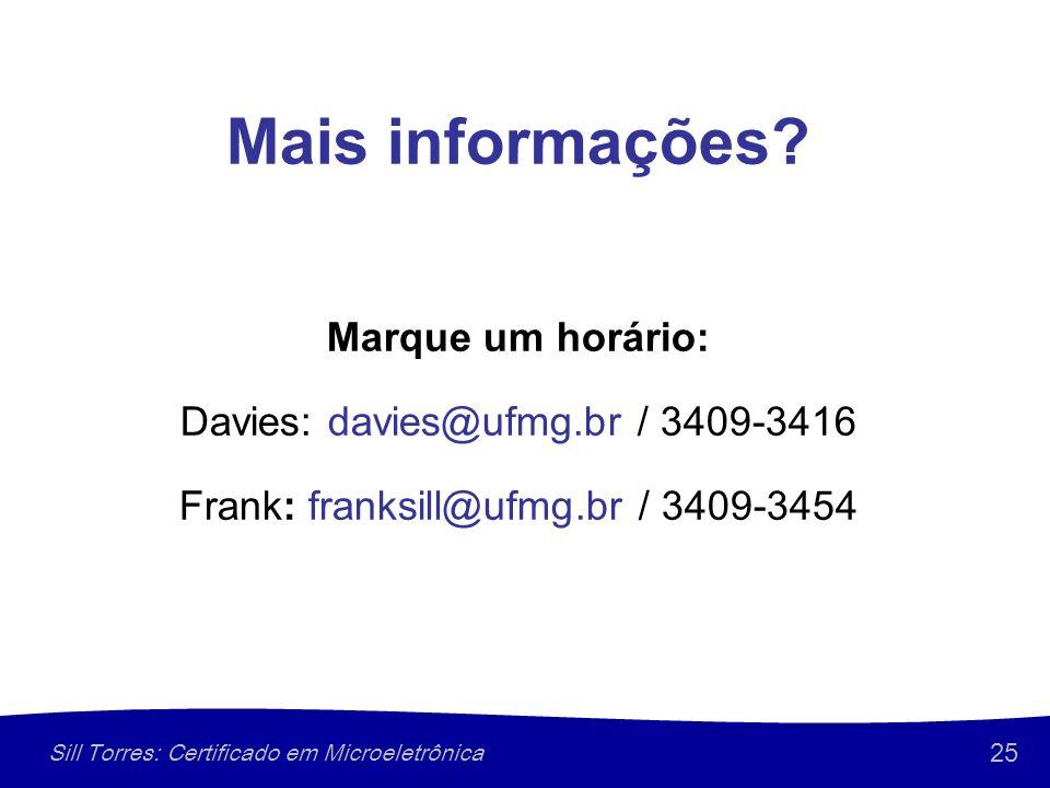 25 Sill Torres: Certificado em Microeletrônica Mais informações? Marque um horário: Davies: davies@ufmg.br / 3409-3416 Frank: franksill@ufmg.br / 3409