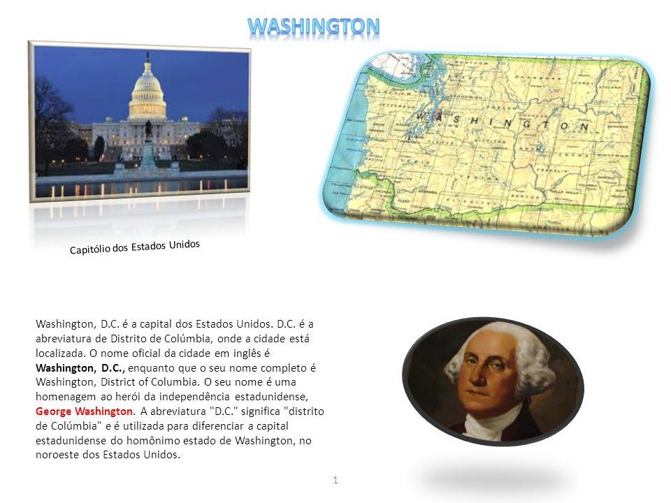 Washington, D.C. é a capital dos Estados Unidos. D.C. é a abreviatura de Distrito de Colúmbia, onde a cidade está localizada. O nome oficial da cidade