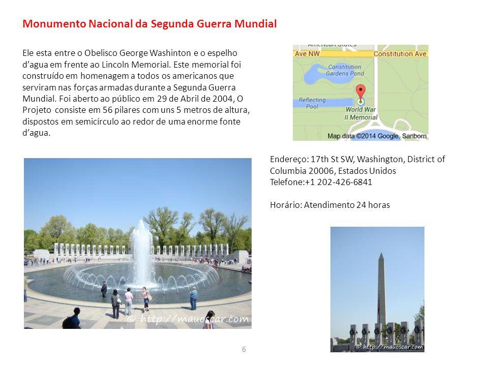 6 Monumento Nacional da Segunda Guerra Mundial Ele esta entre o Obelisco George Washinton e o espelho dagua em frente ao Lincoln Memorial.