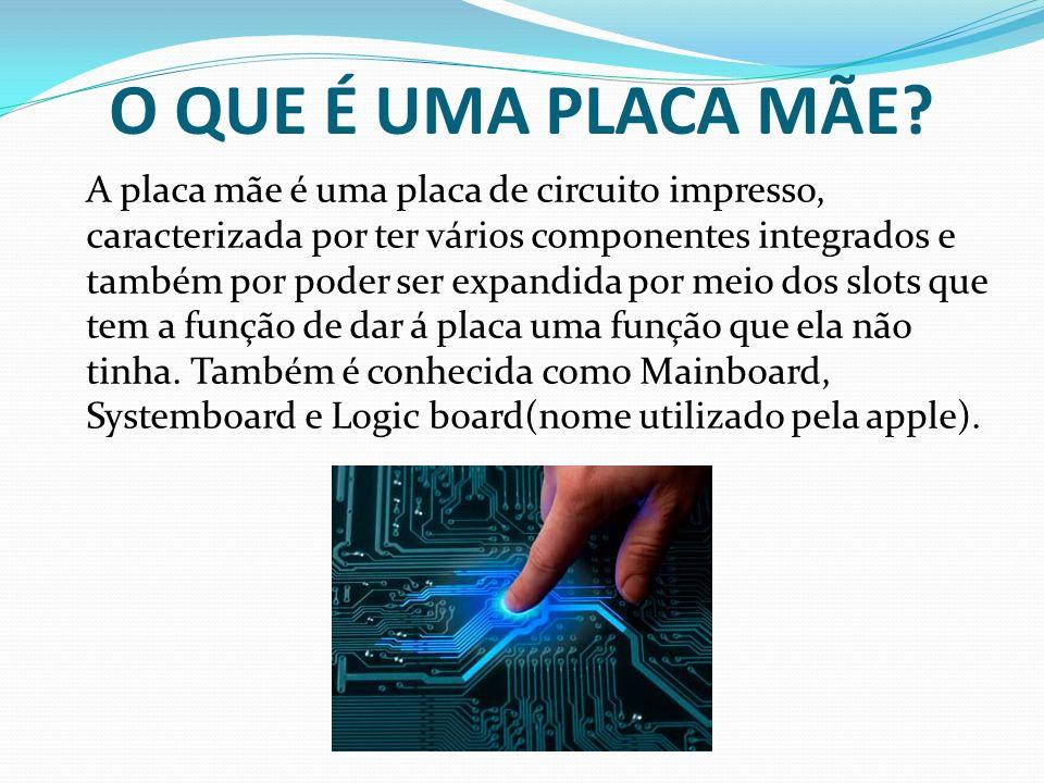 A placa mãe é uma placa de circuito impresso, caracterizada por ter vários componentes integrados e também por poder ser expandida por meio dos slots