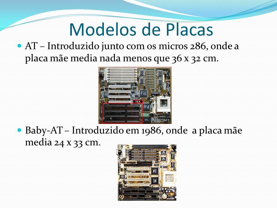 Modelos de Placas AT – Introduzido junto com os micros 286, onde a placa mãe media nada menos que 36 x 32 cm. Baby-AT – Introduzido em 1986, onde a pl