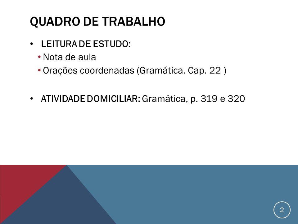 QUADRO DE TRABALHO LEITURA DE ESTUDO: Nota de aula Orações coordenadas (Gramática. Cap. 22 ) ATIVIDADE DOMICILIAR: Gramática, p. 319 e 320 2