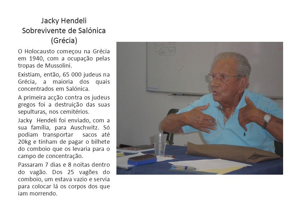 Jacky Hendeli Sobrevivente de Salónica (Grécia) O Holocausto começou na Grécia em 1940, com a ocupação pelas tropas de Mussolini. Existiam, então, 65