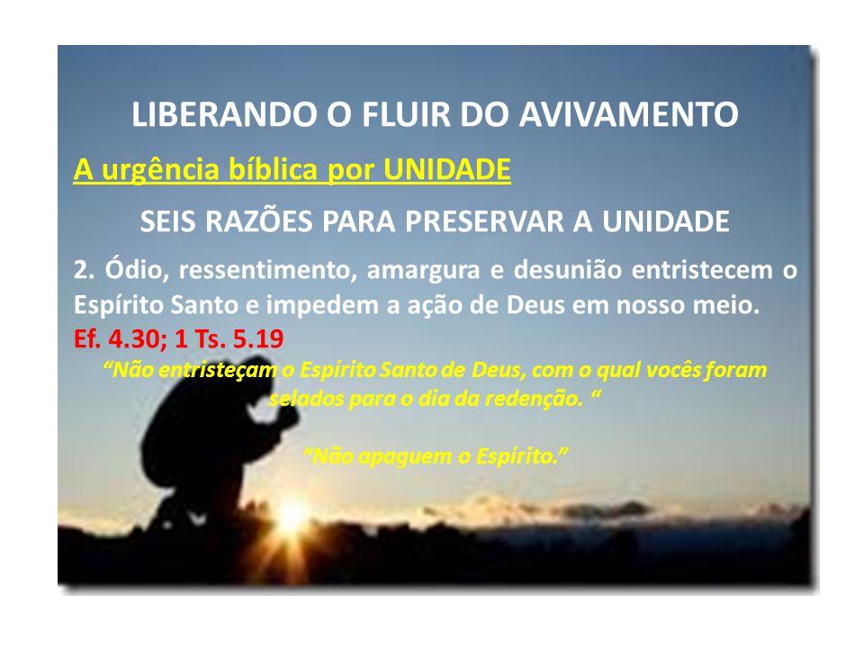 LIBERANDO O FLUIR DO AVIVAMENTO A urgência bíblica por UNIDADE SEIS RAZÕES PARA PRESERVAR A UNIDADE 2. Ódio, ressentimento, amargura e desunião entris