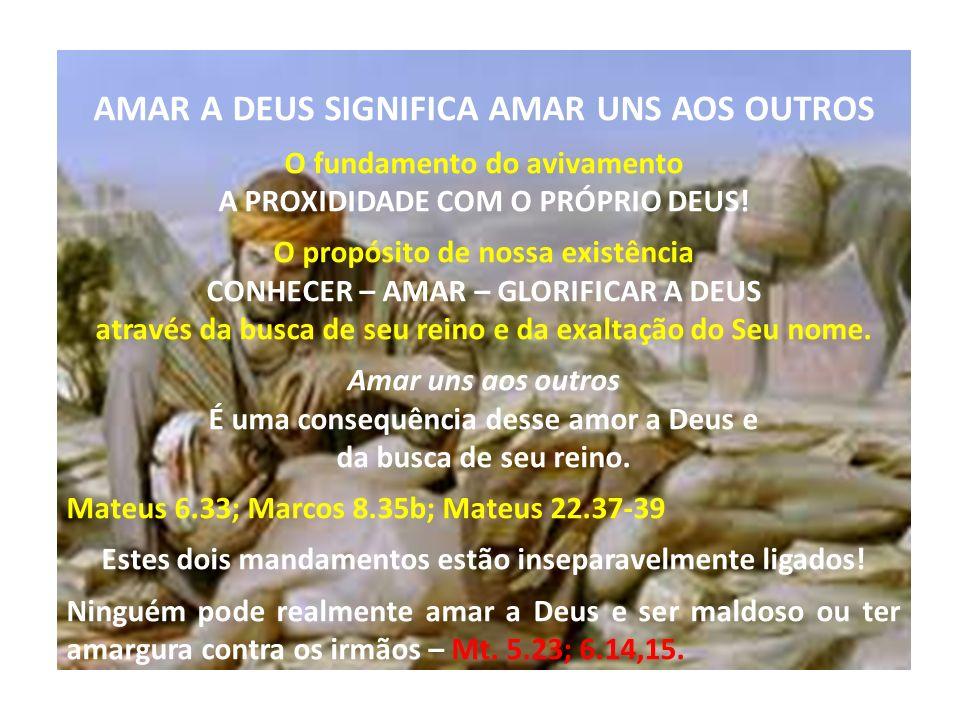 AMAR A DEUS SIGNIFICA AMAR UNS AOS OUTROS O fundamento do avivamento A PROXIDIDADE COM O PRÓPRIO DEUS.