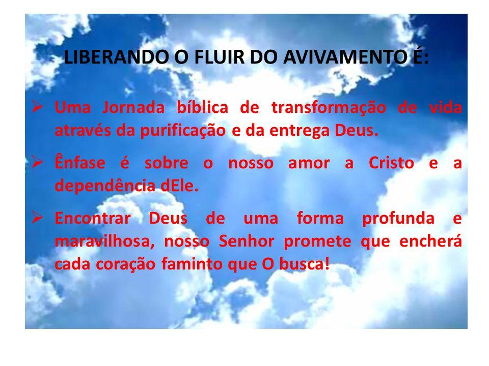 LIBERANDO O FLUIR DO AVIVAMENTO É: Uma Jornada bíblica de transformação de vida através da purificação e da entrega Deus. Ênfase é sobre o nosso amor