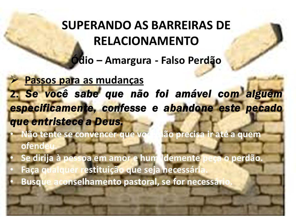 iste SUPERANDO AS BARREIRAS DE RELACIONAMENTO Ódio – Amargura - Falso Perdão Passos para as mudanças 2.