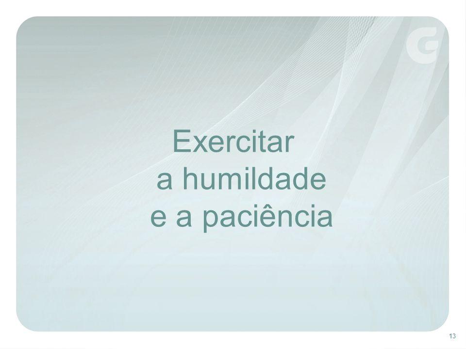 13 Exercitar a humildade e a paciência