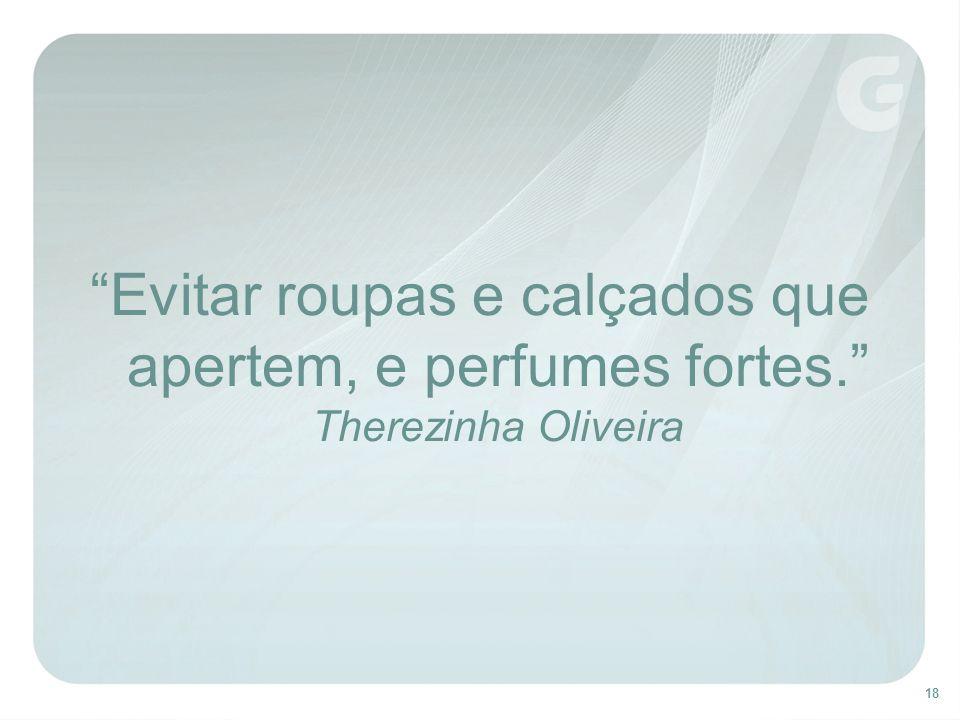 18 Evitar roupas e calçados que apertem, e perfumes fortes. Therezinha Oliveira