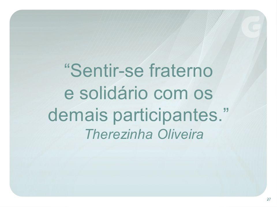 27 Sentir-se fraterno e solidário com os demais participantes. Therezinha Oliveira