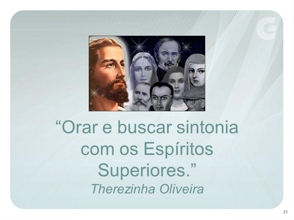 29 Orar e buscar sintonia com os Espíritos Superiores. Therezinha Oliveira