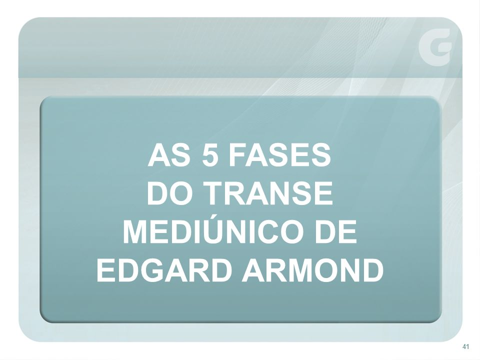 41 AS 5 FASES DO TRANSE MEDIÚNICO DE EDGARD ARMOND