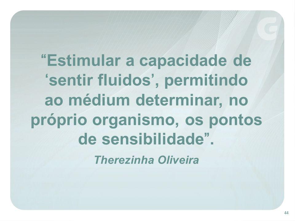 44 Estimular a capacidade de sentir fluidos, permitindo ao médium determinar, no próprio organismo, os pontos de sensibilidade. Therezinha Oliveira