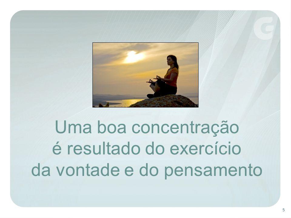 55 Uma boa concentração é resultado do exercício da vontade e do pensamento
