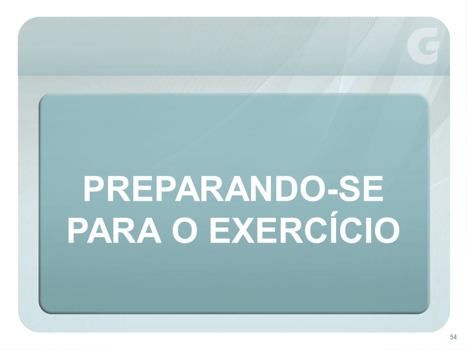 54 PREPARANDO-SE PARA O EXERCÍCIO