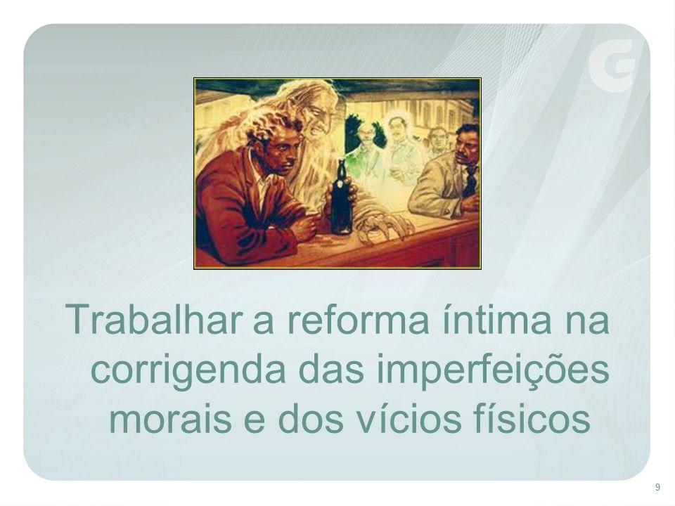 9 Trabalhar a reforma íntima na corrigenda das imperfeições morais e dos vícios físicos