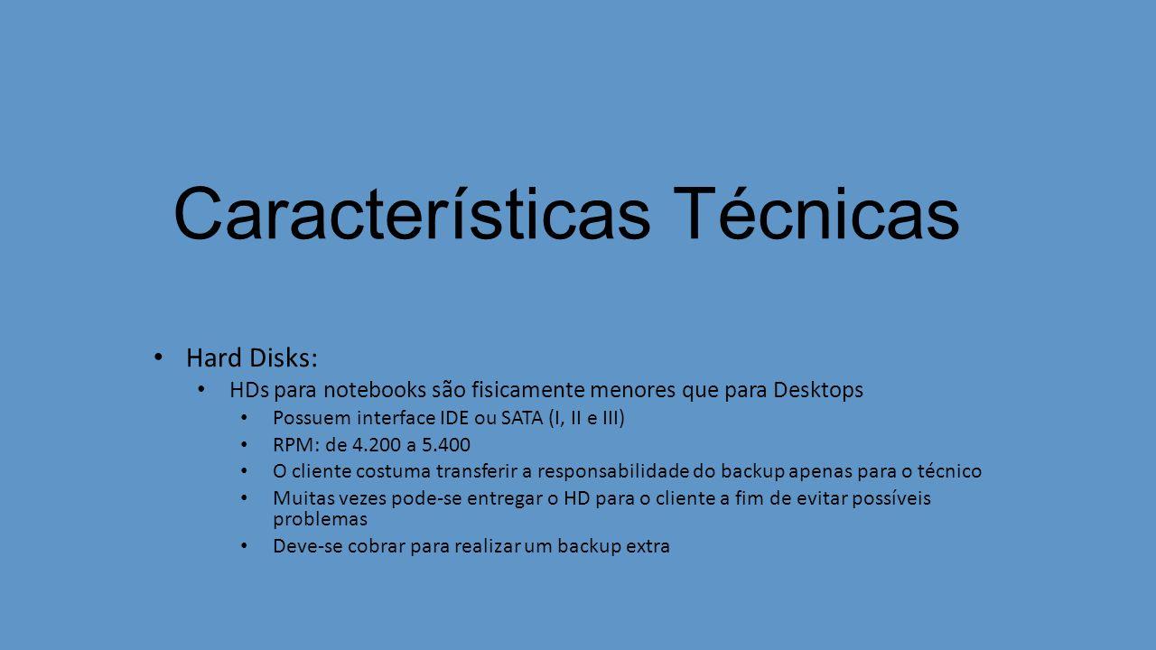 Características Técnicas Hard Disks: HDs para notebooks são fisicamente menores que para Desktops Possuem interface IDE ou SATA (I, II e III) RPM: de