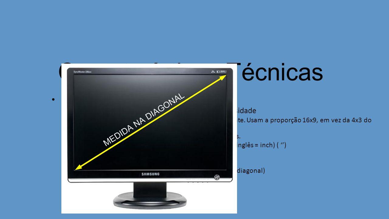 Características Técnicas Tamanhos e resolução de tela LCD O tamanho deve estar de acordo com sua necessidade Telas Widescreens são mais largas horizontalmente.
