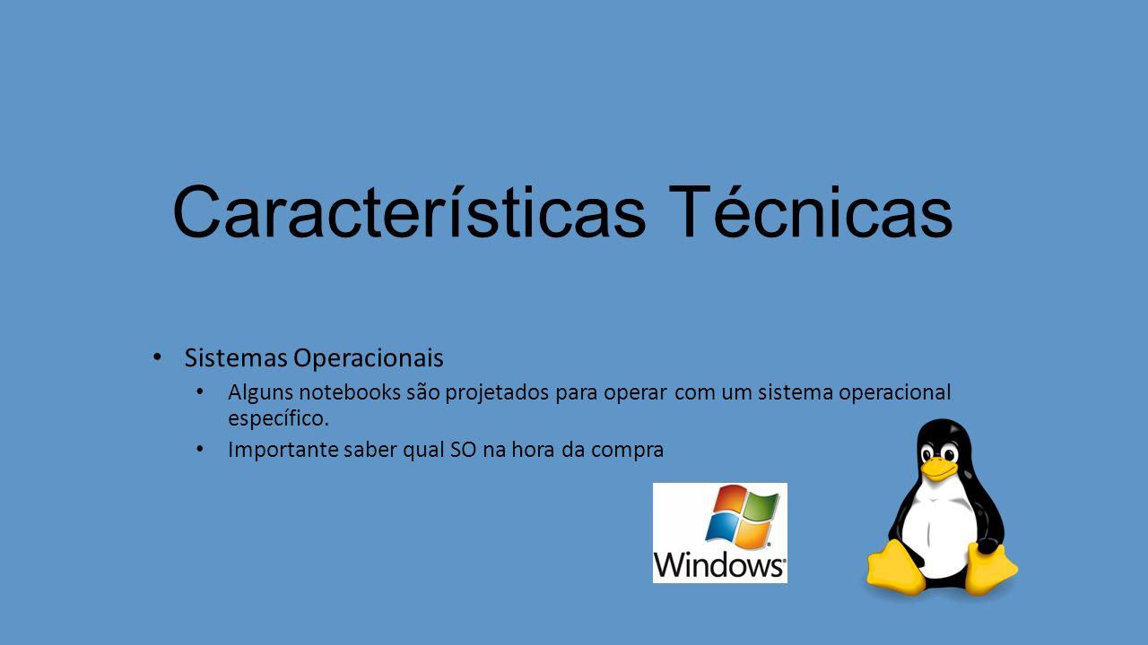Características Técnicas Sistemas Operacionais Alguns notebooks são projetados para operar com um sistema operacional específico.