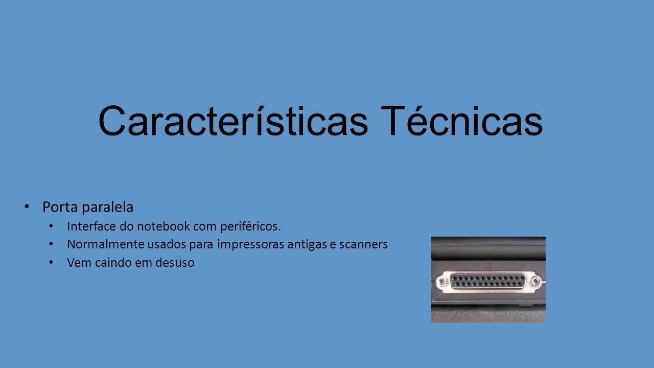 Características Técnicas Porta paralela Interface do notebook com periféricos. Normalmente usados para impressoras antigas e scanners Vem caindo em de