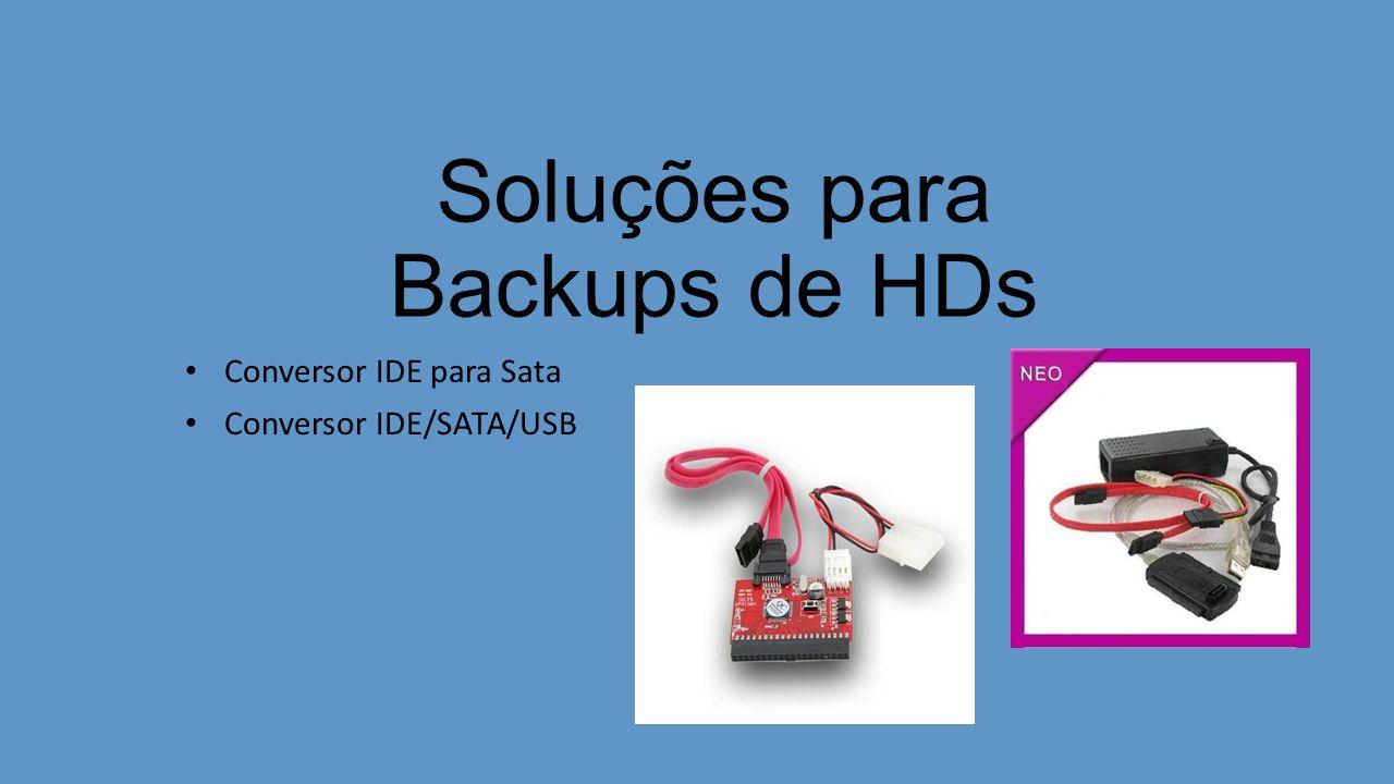Soluções para Backups de HDs Conversor IDE para Sata Conversor IDE/SATA/USB