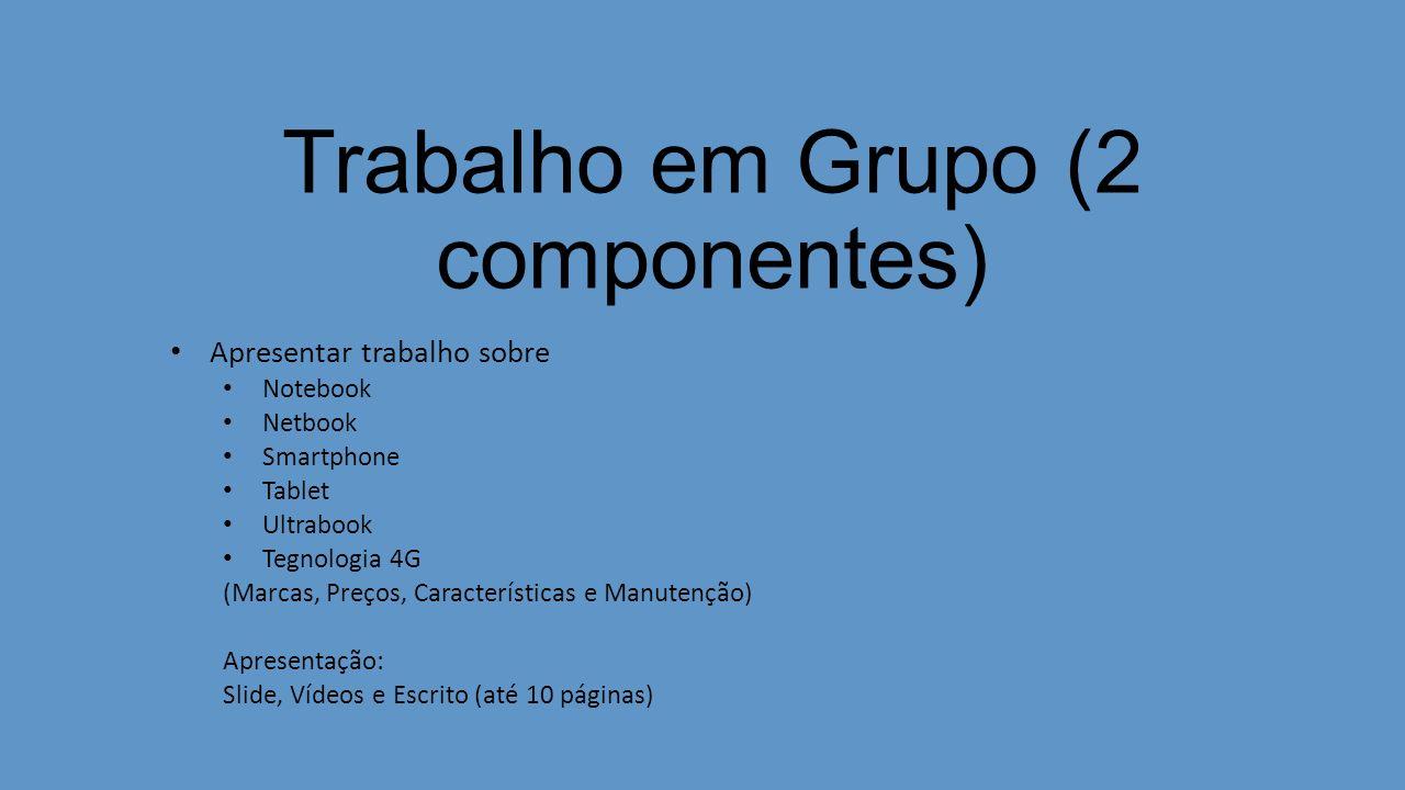 Trabalho em Grupo (2 componentes) Apresentar trabalho sobre Notebook Netbook Smartphone Tablet Ultrabook Tegnologia 4G (Marcas, Preços, Característica