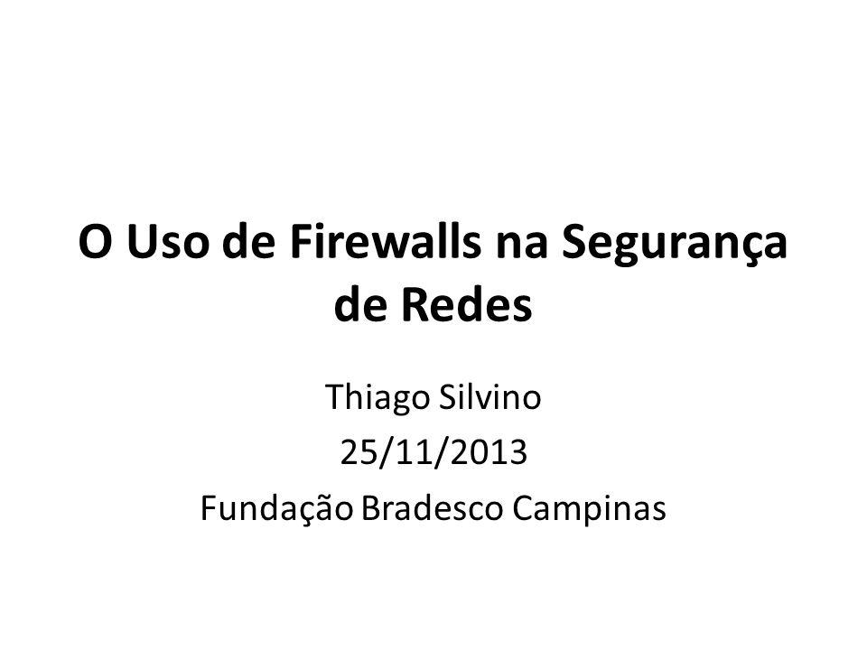 O Uso de Firewalls na Segurança de Redes Thiago Silvino 25/11/2013 Fundação Bradesco Campinas
