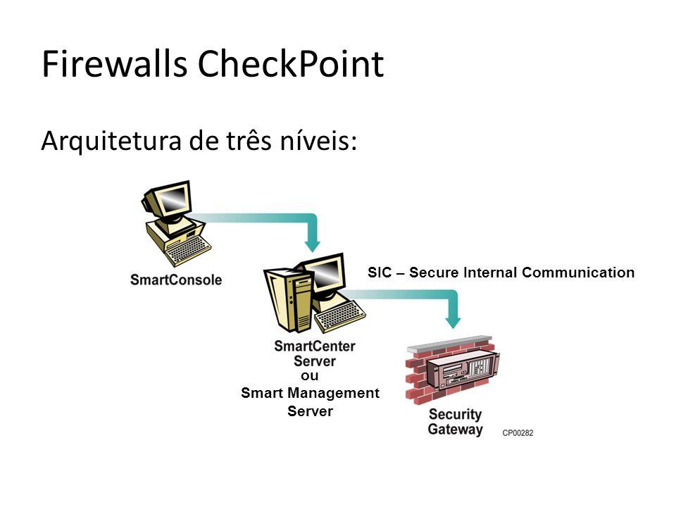 Firewalls CheckPoint Arquitetura de três níveis: ou Smart Management Server SIC – Secure Internal Communication