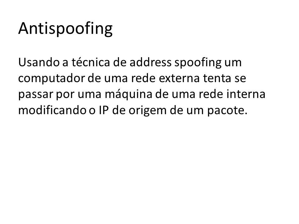 Antispoofing Usando a técnica de address spoofing um computador de uma rede externa tenta se passar por uma máquina de uma rede interna modificando o IP de origem de um pacote.