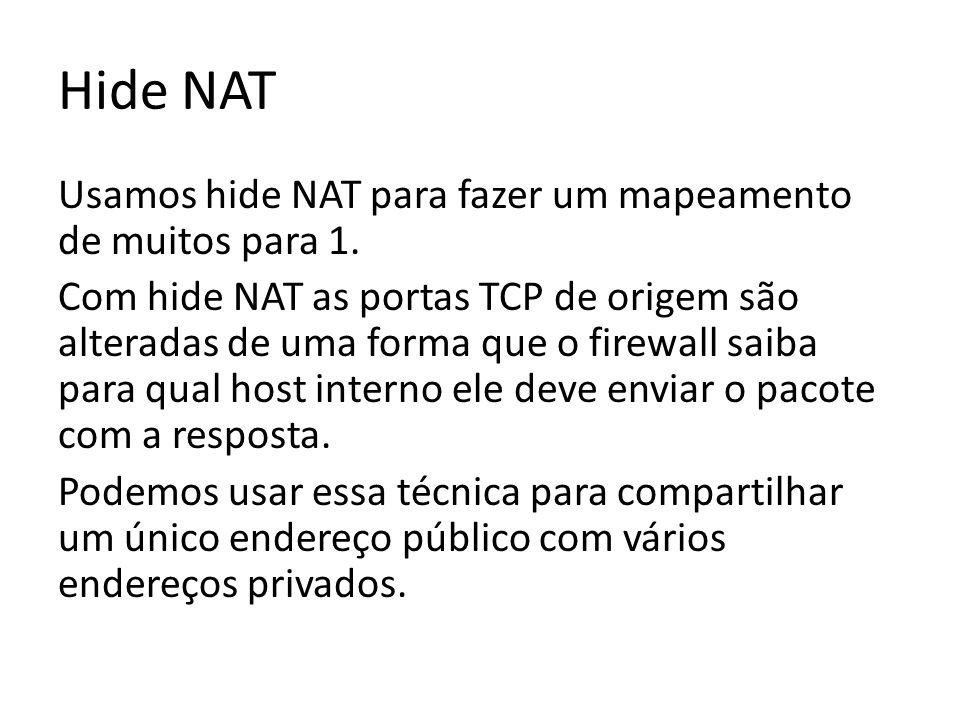 Hide NAT Usamos hide NAT para fazer um mapeamento de muitos para 1.