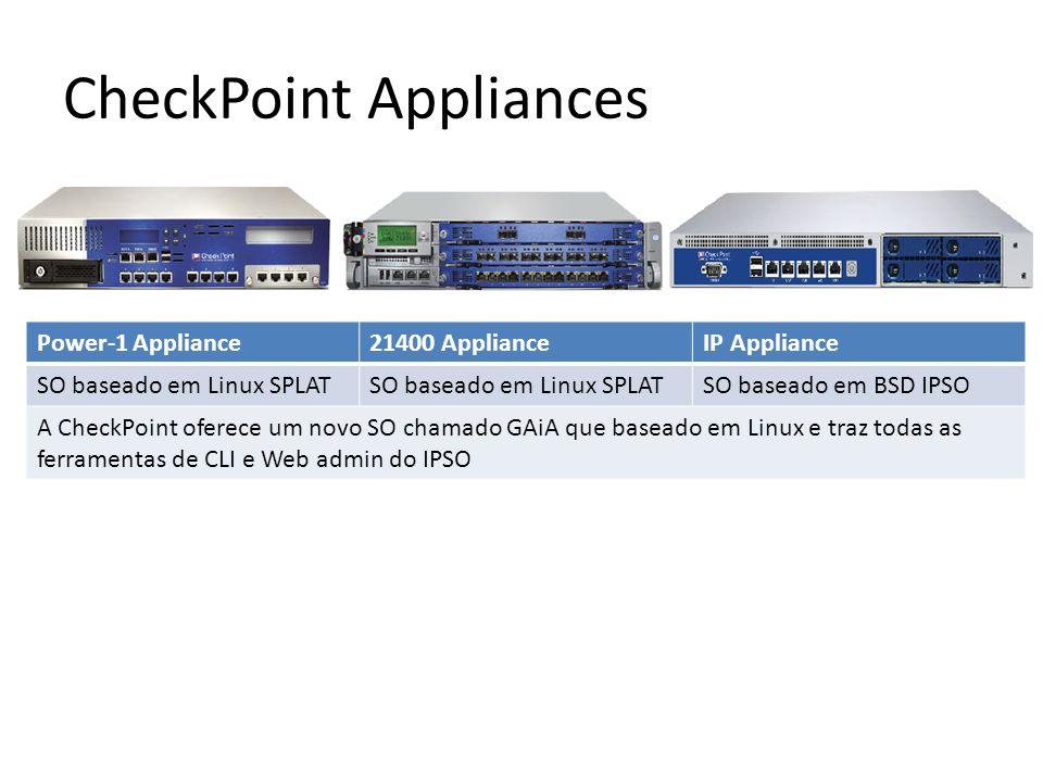 CheckPoint Appliances Power-1 Appliance21400 ApplianceIP Appliance SO baseado em Linux SPLAT SO baseado em BSD IPSO A CheckPoint oferece um novo SO chamado GAiA que baseado em Linux e traz todas as ferramentas de CLI e Web admin do IPSO